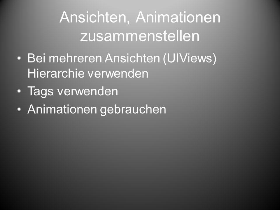 Ansichten, Animationen zusammenstellen Bei mehreren Ansichten (UIViews) Hierarchie verwenden Tags verwenden Animationen gebrauchen