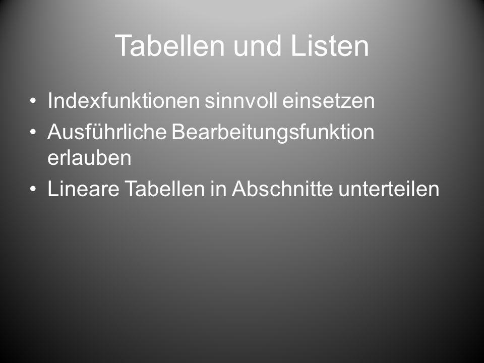 Tabellen und Listen Indexfunktionen sinnvoll einsetzen Ausführliche Bearbeitungsfunktion erlauben Lineare Tabellen in Abschnitte unterteilen