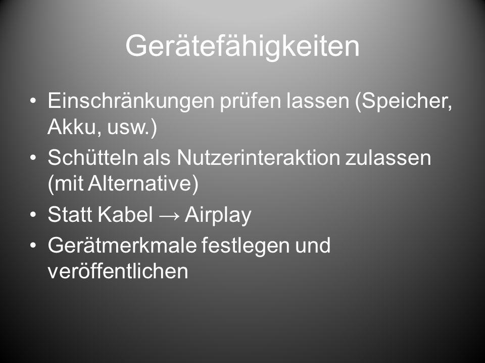 Gerätefähigkeiten Einschränkungen prüfen lassen (Speicher, Akku, usw.) Schütteln als Nutzerinteraktion zulassen (mit Alternative) Statt Kabel Airplay Gerätmerkmale festlegen und veröffentlichen