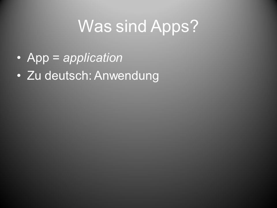 Was sind Apps? App = application Zu deutsch: Anwendung