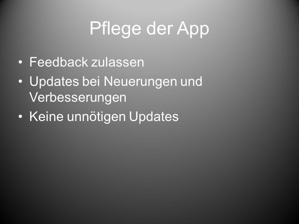 Pflege der App Feedback zulassen Updates bei Neuerungen und Verbesserungen Keine unnötigen Updates