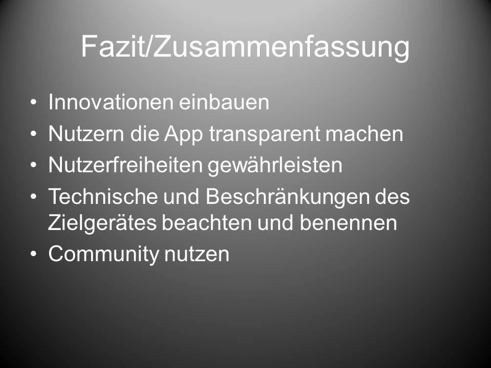 Fazit/Zusammenfassung Innovationen einbauen Nutzern die App transparent machen Nutzerfreiheiten gewährleisten Technische und Beschränkungen des Zielgerätes beachten und benennen Community nutzen