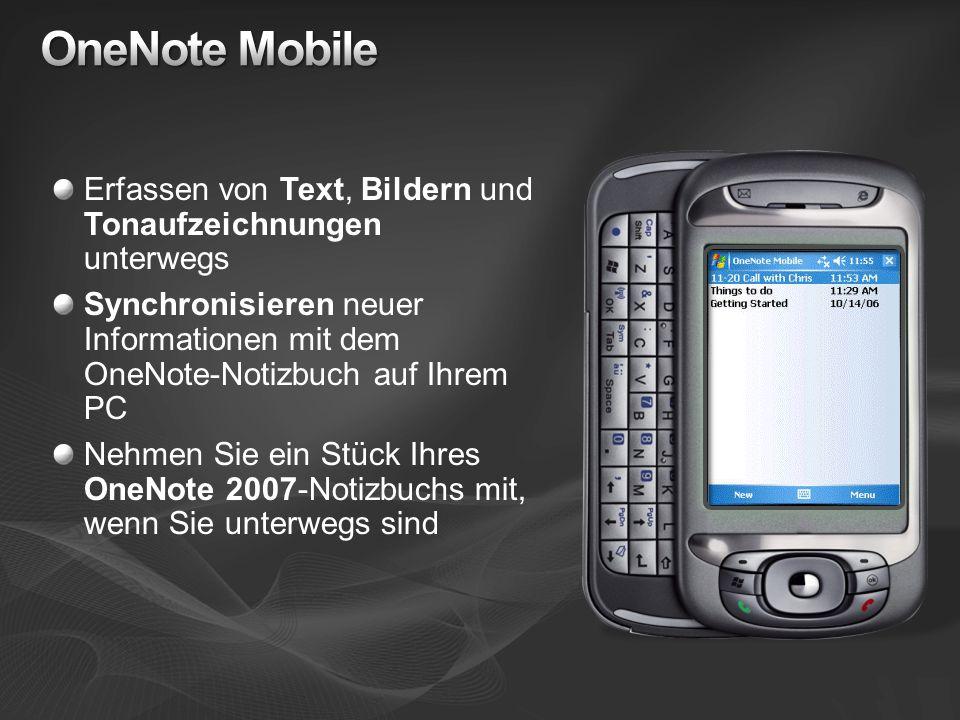 Erfassen von Text, Bildern und Tonaufzeichnungen unterwegs Synchronisieren neuer Informationen mit dem OneNote-Notizbuch auf Ihrem PC Nehmen Sie ein Stück Ihres OneNote 2007-Notizbuchs mit, wenn Sie unterwegs sind