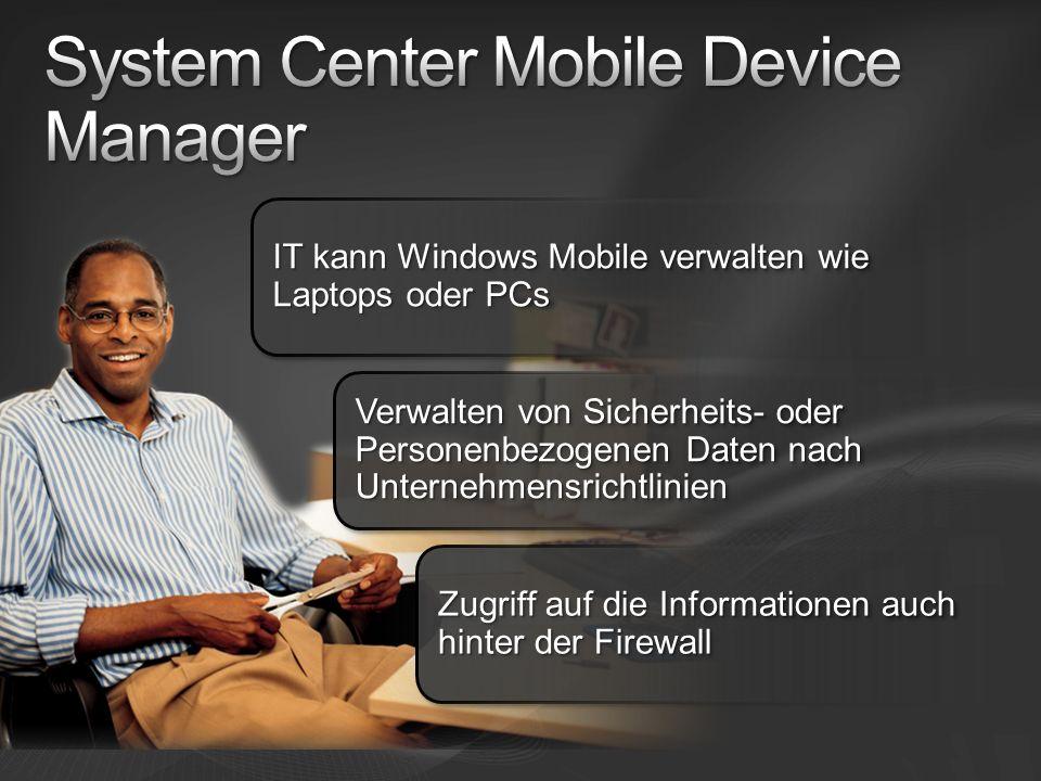 Zugriff auf die Informationen auch hinter der Firewall Verwalten von Sicherheits- oder Personenbezogenen Daten nach Unternehmensrichtlinien IT kann Windows Mobile verwalten wie Laptops oder PCs