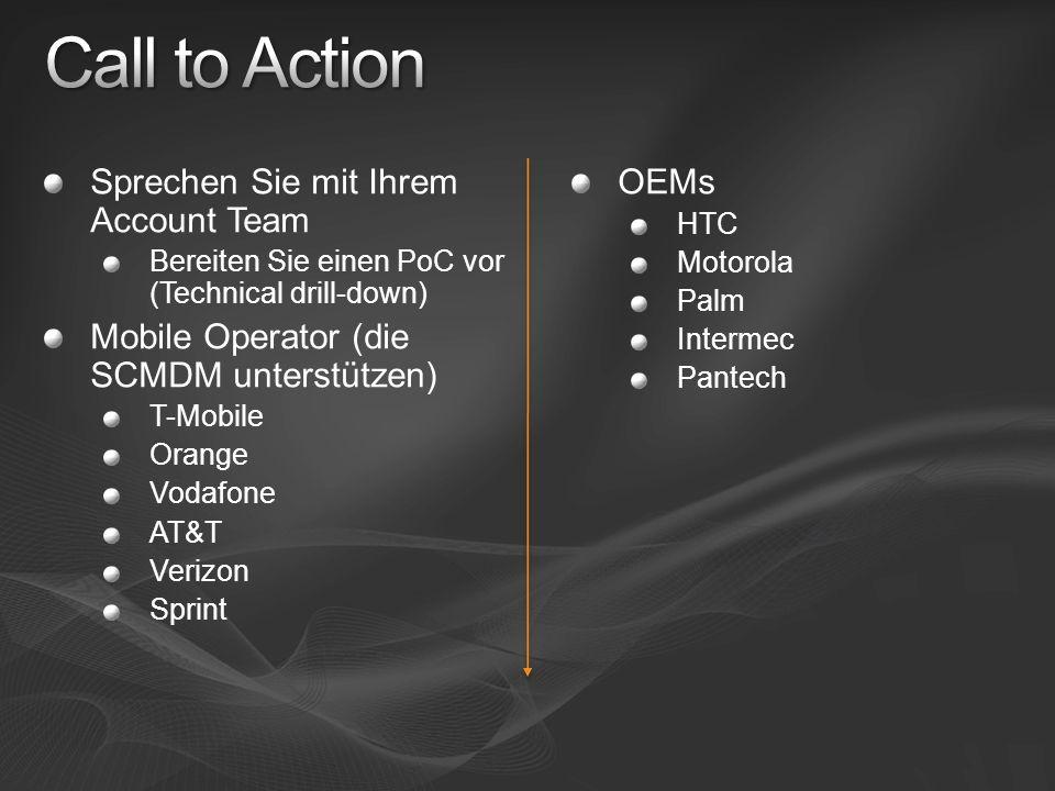 Sprechen Sie mit Ihrem Account Team Bereiten Sie einen PoC vor (Technical drill-down) Mobile Operator (die SCMDM unterstützen) T-Mobile Orange Vodafone AT&T Verizon Sprint OEMs HTC Motorola Palm Intermec Pantech