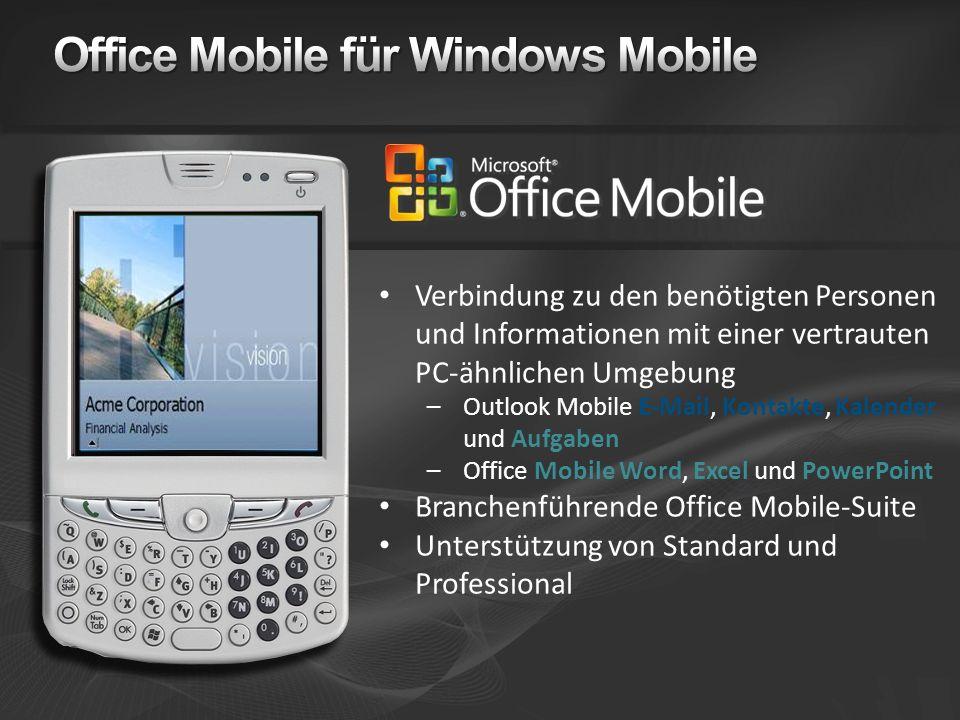 Verbindung zu den benötigten Personen und Informationen mit einer vertrauten PC-ähnlichen Umgebung –Outlook Mobile E-Mail, Kontakte, Kalender und Aufgaben –Office Mobile Word, Excel und PowerPoint Branchenführende Office Mobile-Suite Unterstützung von Standard und Professional