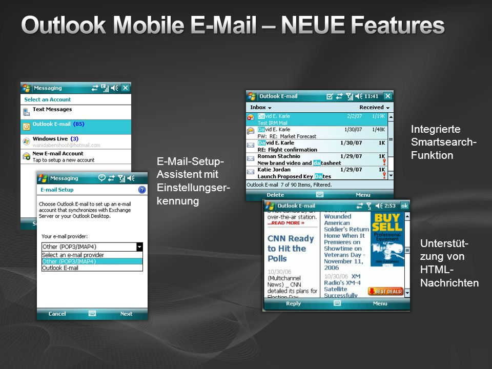 E-Mail-Setup- Assistent mit Einstellungser- kennung Unterstüt- zung von HTML- Nachrichten Integrierte Smartsearch- Funktion