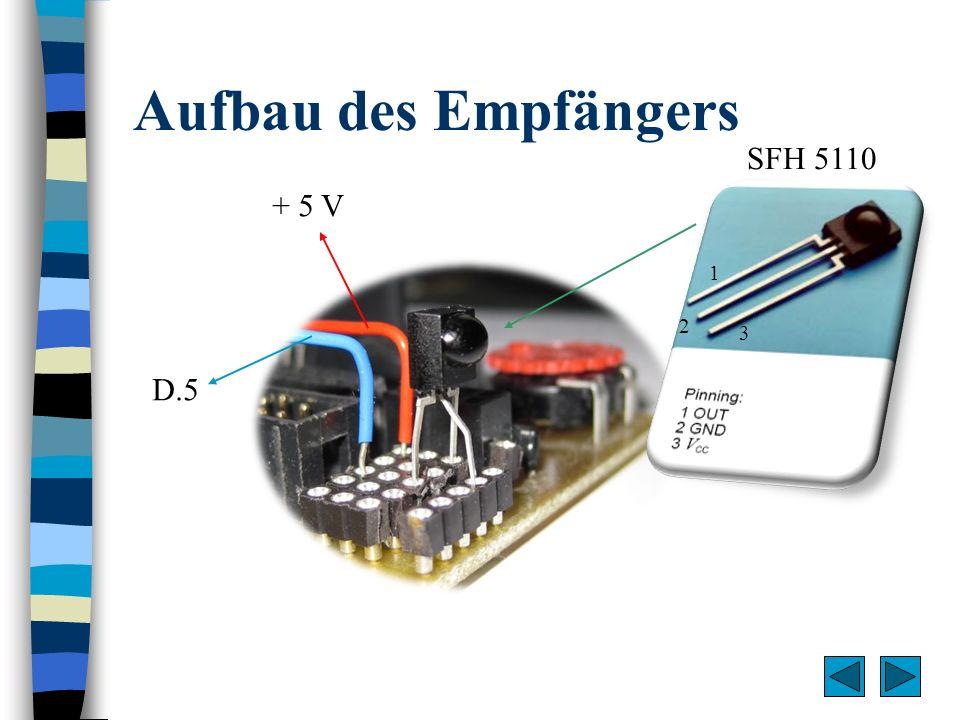 Aufbau des Empfängers + 5 V D.5 SFH 5110 1 2 3