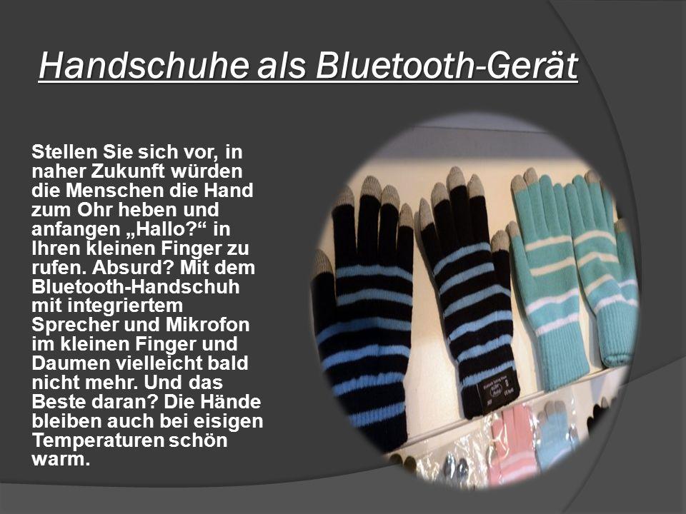 Handschuhe als Bluetooth-Gerät Stellen Sie sich vor, in naher Zukunft würden die Menschen die Hand zum Ohr heben und anfangen Hallo.