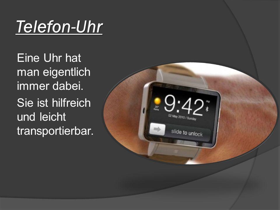 Telefon-Uhr Eine Uhr hat man eigentlich immer dabei. Sie ist hilfreich und leicht transportierbar.