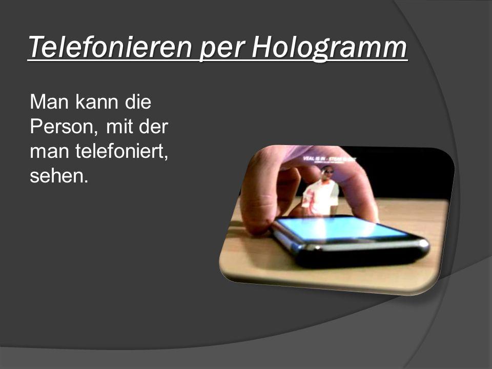 Telefonieren per Hologramm Man kann die Person, mit der man telefoniert, sehen.