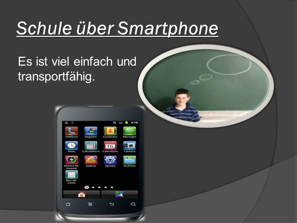Schule über Smartphone Es ist viel einfach und transportfähig.