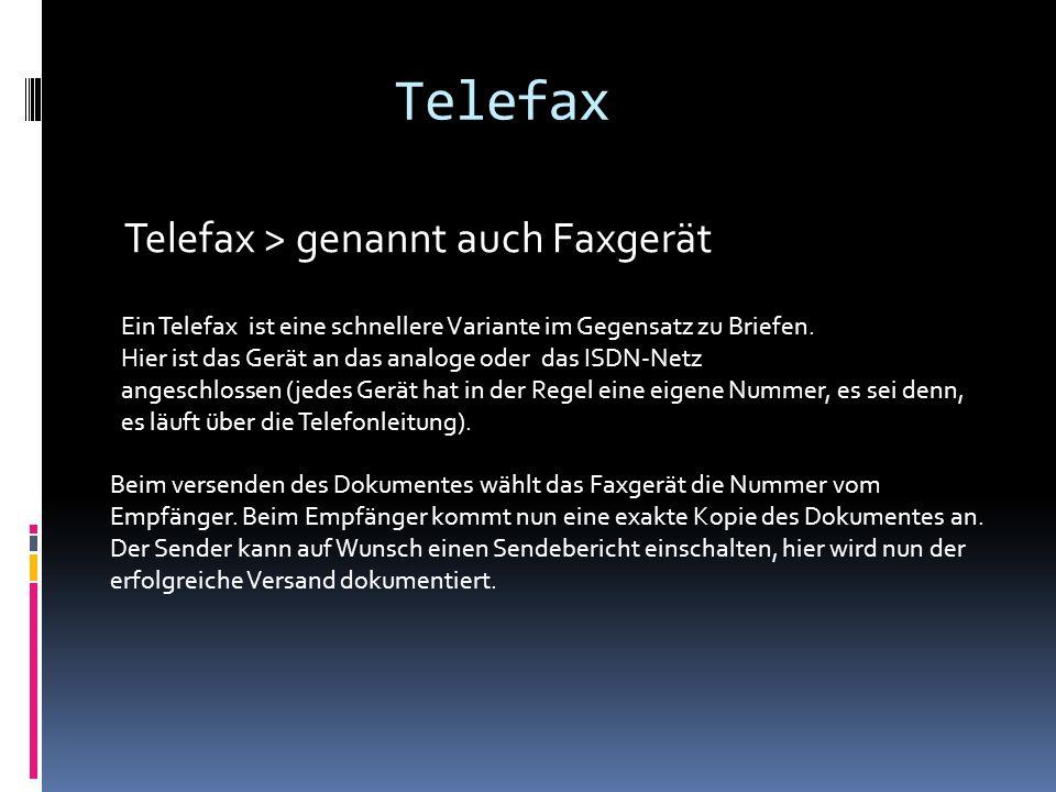 Telefax Telefax > genannt auch Faxgerät Ein Telefax ist eine schnellere Variante im Gegensatz zu Briefen. Hier ist das Gerät an das analoge oder das I