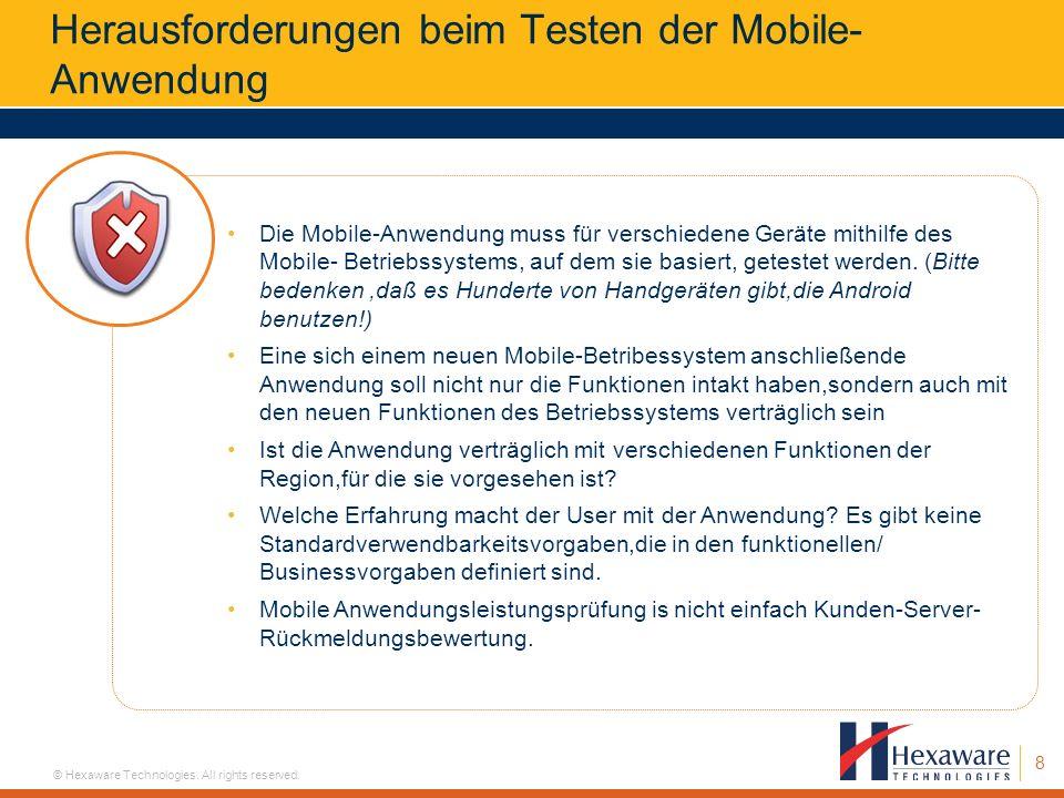 8 © Hexaware Technologies. All rights reserved. Herausforderungen beim Testen der Mobile- Anwendung Die Mobile-Anwendung muss für verschiedene Geräte