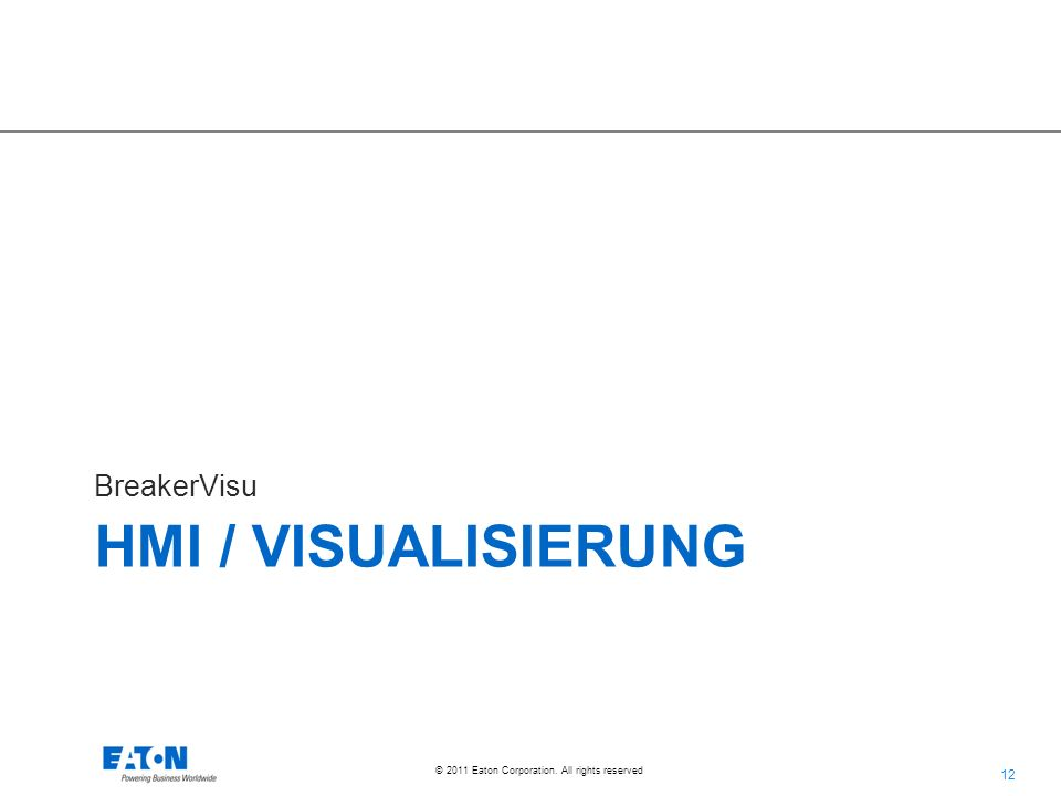 12 © 2011 Eaton Corporation. All rights reserved. HMI / VISUALISIERUNG BreakerVisu
