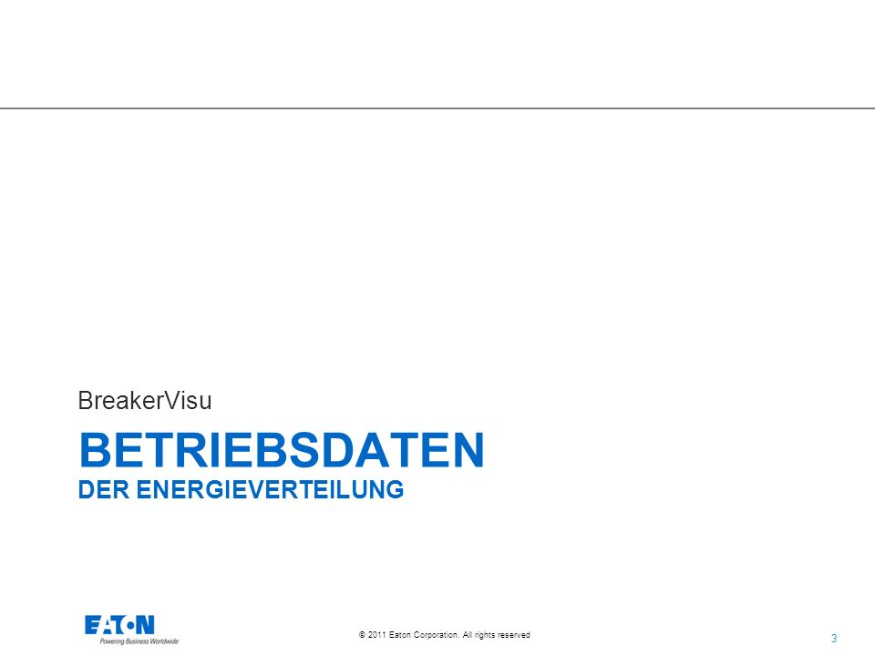 3 3 © 2011 Eaton Corporation. All rights reserved. BETRIEBSDATEN DER ENERGIEVERTEILUNG BreakerVisu