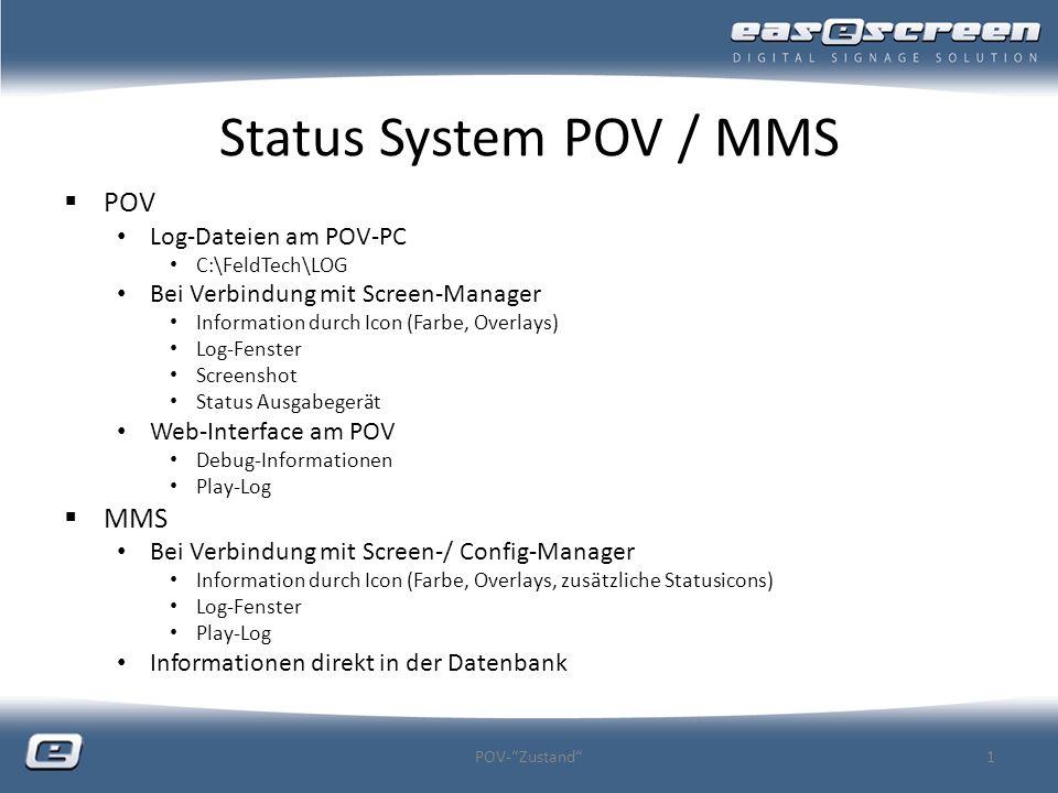 Status System POV / MMS POV Log-Dateien am POV-PC C:\FeldTech\LOG Bei Verbindung mit Screen-Manager Information durch Icon (Farbe, Overlays) Log-Fenst