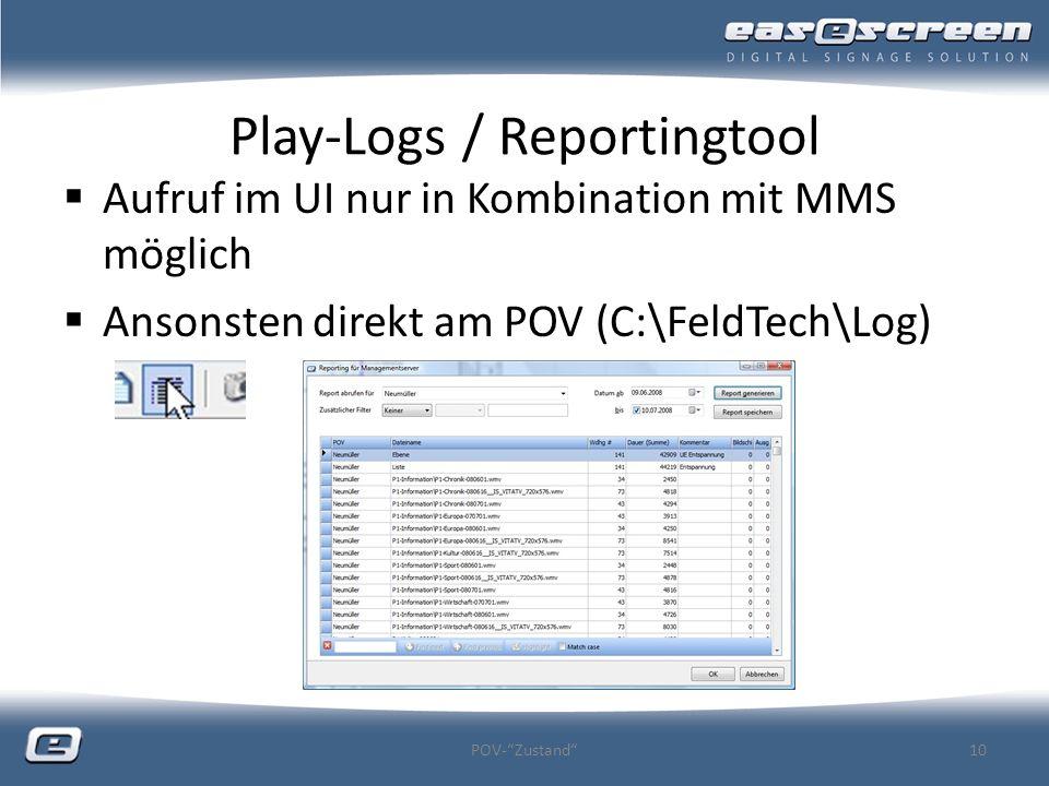 Play-Logs / Reportingtool Aufruf im UI nur in Kombination mit MMS möglich Ansonsten direkt am POV (C:\FeldTech\Log) POV-Zustand10