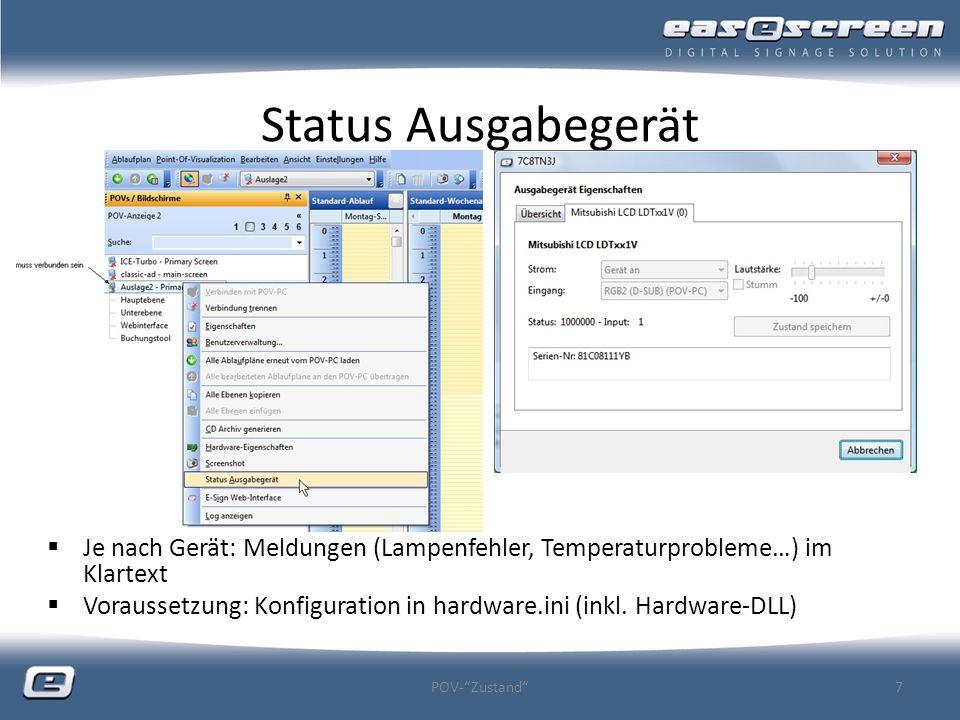 Status Ausgabegerät Je nach Gerät: Meldungen (Lampenfehler, Temperaturprobleme…) im Klartext Voraussetzung: Konfiguration in hardware.ini (inkl. Hardw