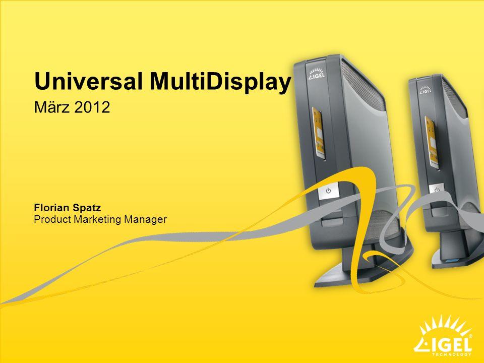 Universal MultiDisplay Product Marketing Manager März 2012 Florian Spatz