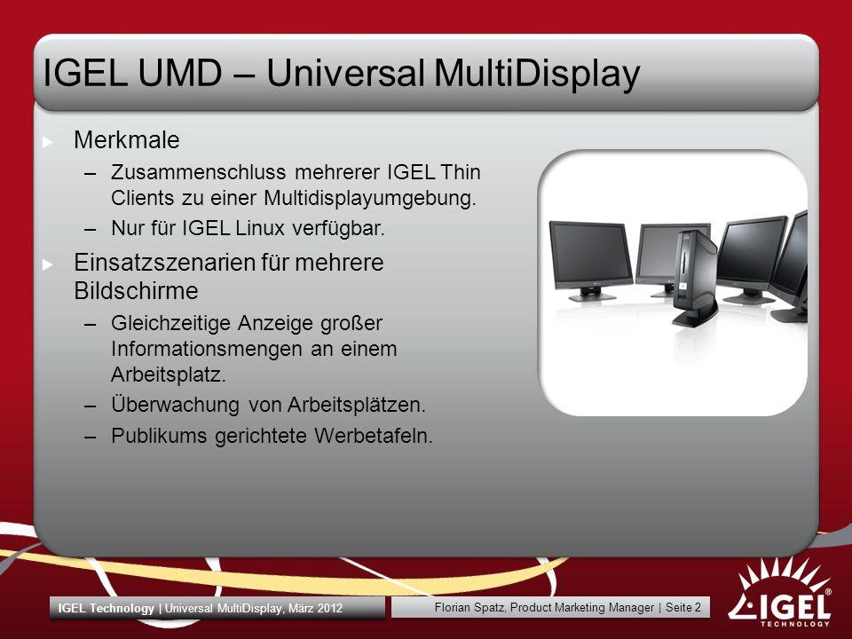 Florian Spatz, Product Marketing Manager | Seite 3 IGEL Technology | Universal MultiDisplay, März 2012 IGEL Universal MultiDisplay - Demo Alle über die Satelliten angeschlossenen Monitore werden durch die Multidisplay Lösung zu einem Mehrbildschirm-Arbeitsplatz.