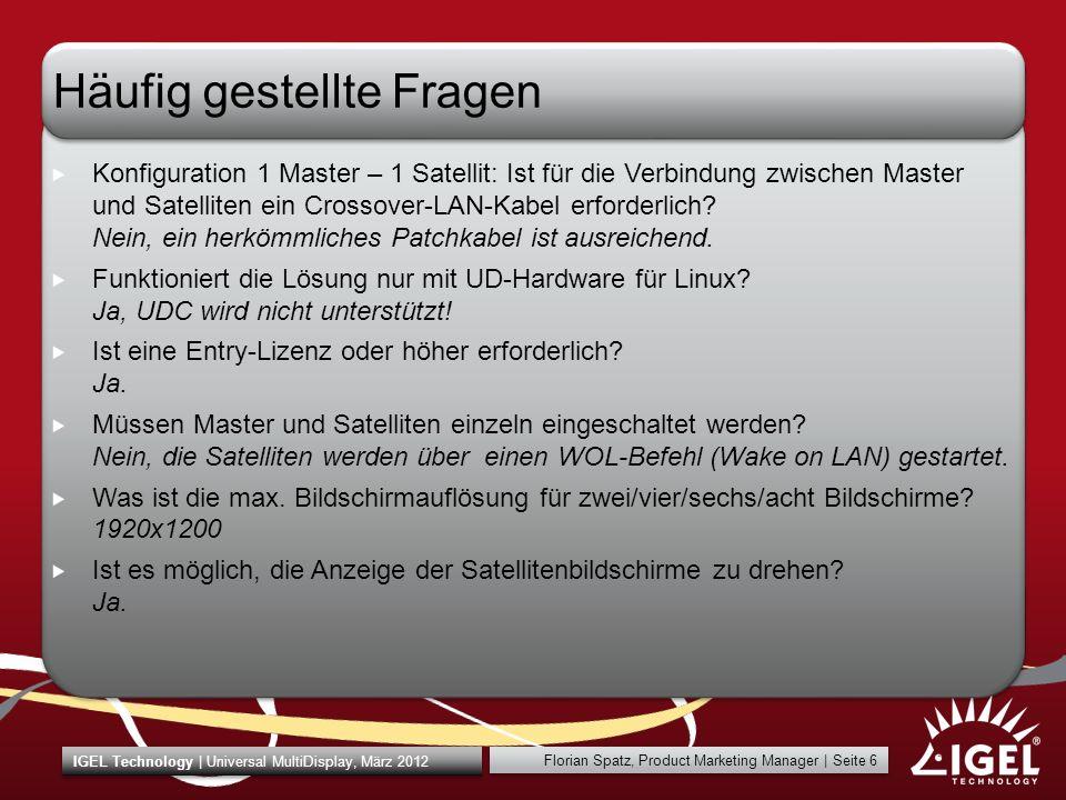 Florian Spatz, Product Marketing Manager | Seite 6 IGEL Technology | Universal MultiDisplay, März 2012 Häufig gestellte Fragen Konfiguration 1 Master – 1 Satellit: Ist für die Verbindung zwischen Master und Satelliten ein Crossover-LAN-Kabel erforderlich.