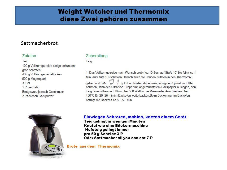 Weight Watcher und Thermomix diese Zwei gehören zusammen Einwiegen Schroten, mahlen, kneten einem Gerät Teig gelingt in wenigen Minuten Knetet wie ein