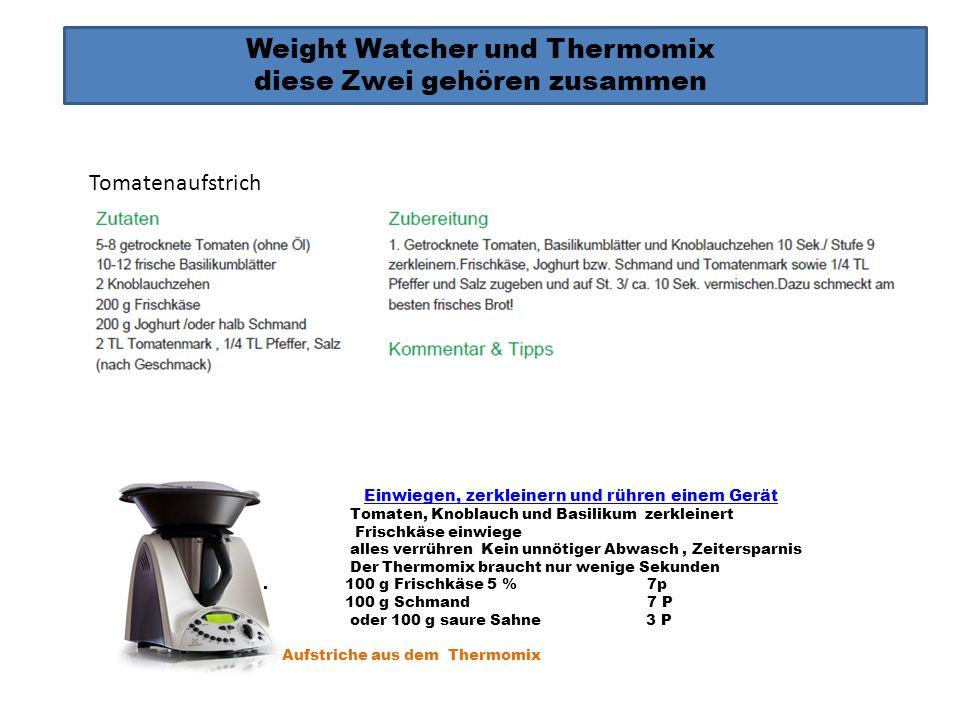 Weight Watcher und Thermomix diese Zwei gehören zusammen Einwiegen, zerkleinern und rühren einem Gerät Tomaten, Knoblauch und Basilikum zerkleinert Fr