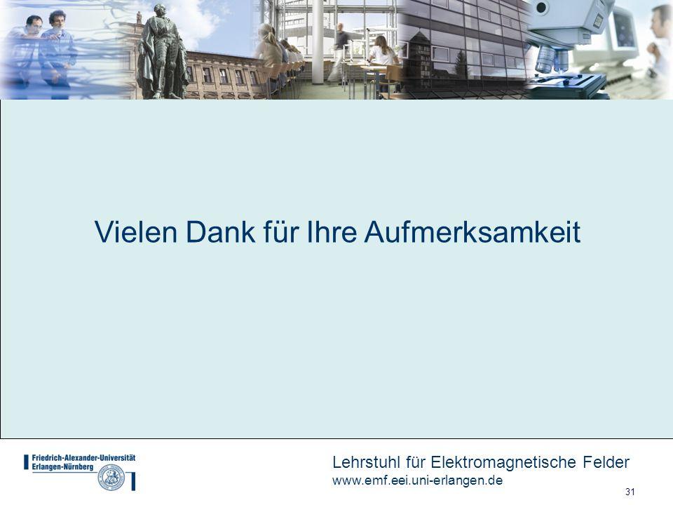 31 Lehrstuhl für Elektromagnetische Felder www.emf.eei.uni-erlangen.de Vielen Dank für Ihre Aufmerksamkeit