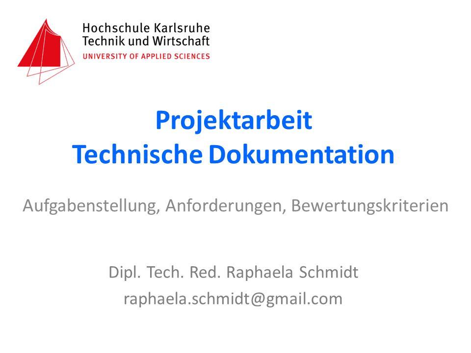 Aufgabenstellung, Anforderungen, Bewertungskriterien Projektarbeit Technische Dokumentation Dipl.