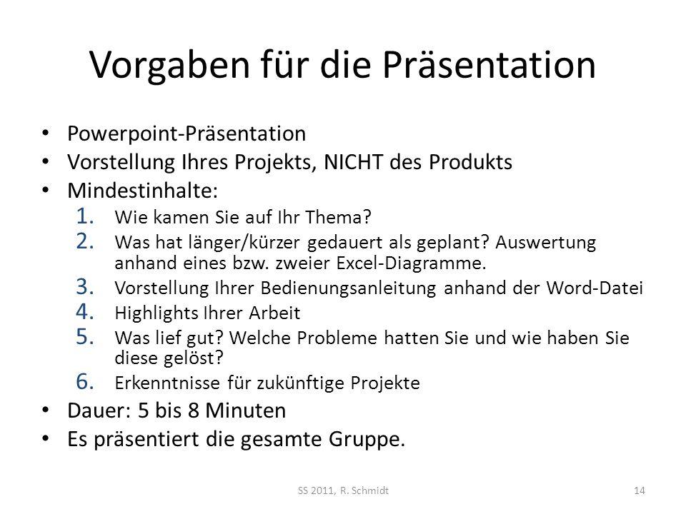 Vorgaben für die Präsentation Powerpoint-Präsentation Vorstellung Ihres Projekts, NICHT des Produkts Mindestinhalte: 1.