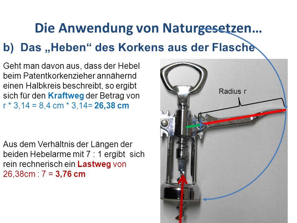 Die Anwendung von Naturgesetzen… b) Das Heben des Korkens aus der Flasche Geht man davon aus, dass der Hebel beim Patentkorkenzieher annähernd einen H