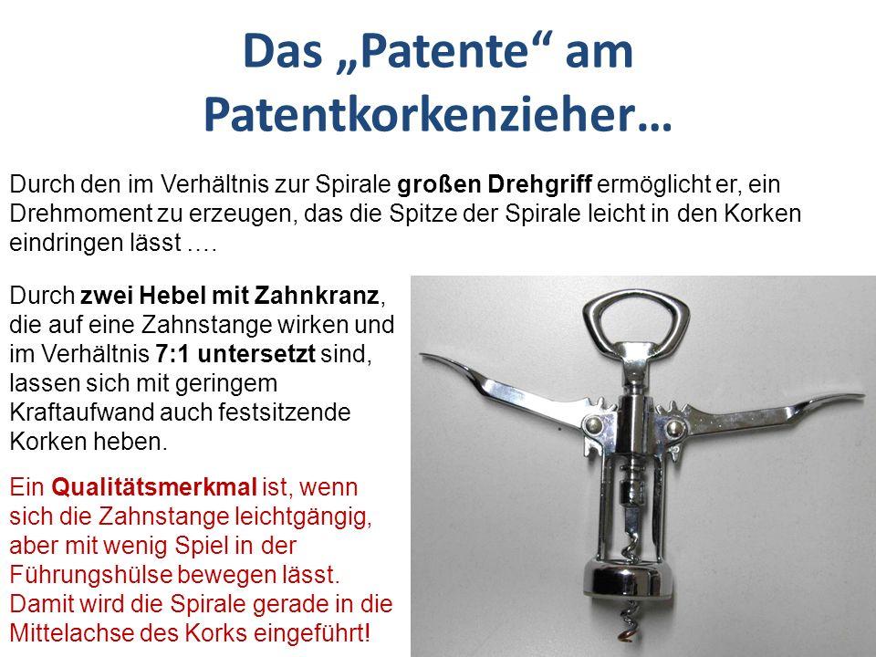 Das Patente am Patentkorkenzieher… Durch den im Verhältnis zur Spirale großen Drehgriff ermöglicht er, ein Drehmoment zu erzeugen, das die Spitze der