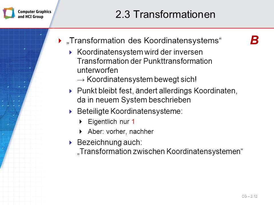 2.3 Transformationen Transformation des Koordinatensystems Koordinatensystem wird der inversen Transformation der Punkttransformation unterworfen Koor