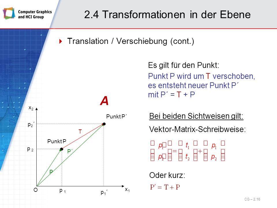 2.4 Transformationen in der Ebene Translation / Verschiebung (cont.) P´ O p 1 p 2 x1x1 x2x2 Punkt P p1´p1´ p2´p2´ P T Punkt P´ Es gilt für den Punkt: