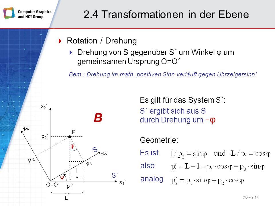 2.4 Transformationen in der Ebene Rotation / Drehung Drehung von S gegenüber S´ um Winkel φ um gemeinsamen Ursprung O=O´ Es gilt für das System S´: S´
