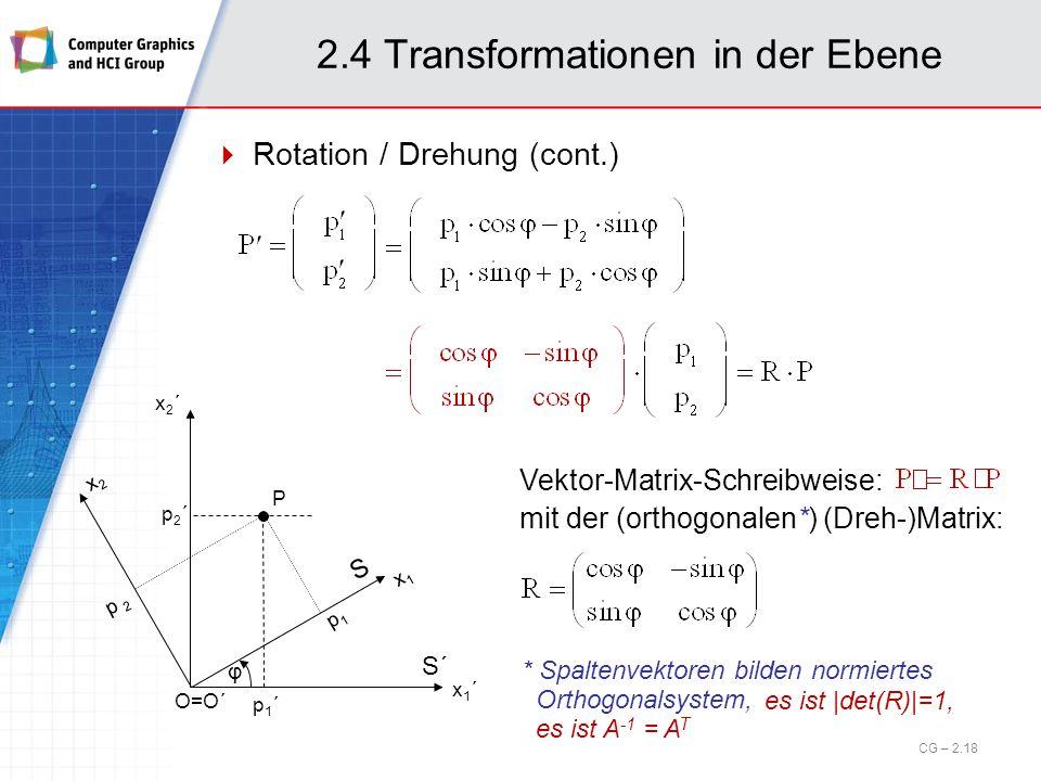 2.4 Transformationen in der Ebene Rotation / Drehung (cont.) O=O´ p1´p1´ p2´p2´ p 2 p1p1 P x1´x1´ x1x1 x2x2 x2´x2´ φ S´ S Vektor-Matrix-Schreibweise: