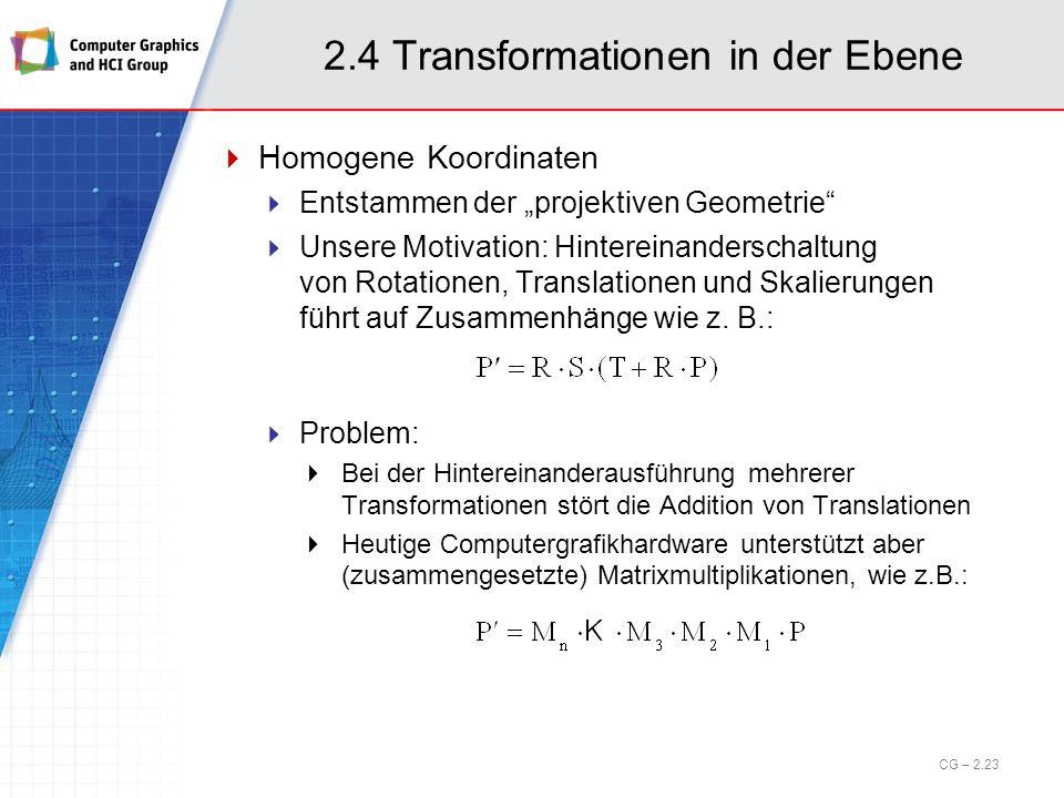 2.4 Transformationen in der Ebene Homogene Koordinaten Entstammen der projektiven Geometrie Unsere Motivation: Hintereinanderschaltung von Rotationen,