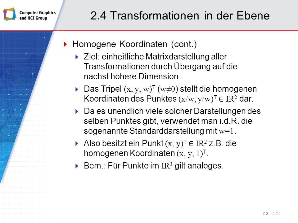 2.4 Transformationen in der Ebene Homogene Koordinaten (cont.) Ziel: einheitliche Matrixdarstellung aller Transformationen durch Übergang auf die näch