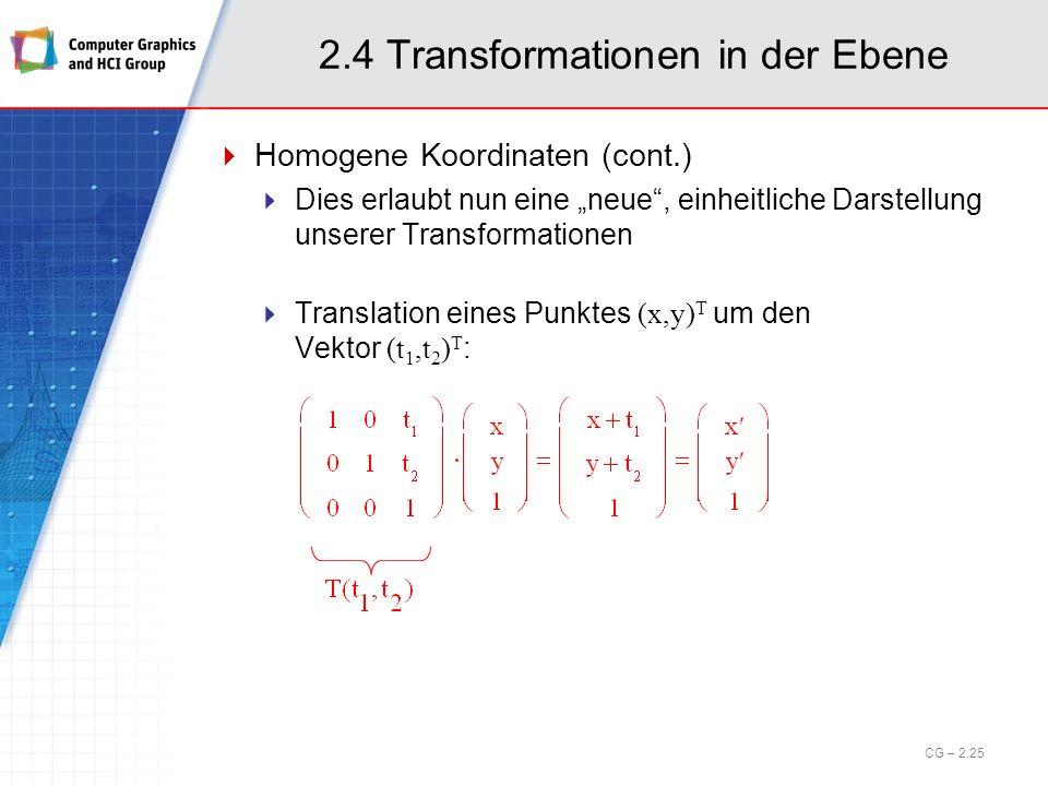 2.4 Transformationen in der Ebene Homogene Koordinaten (cont.) Dies erlaubt nun eine neue, einheitliche Darstellung unserer Transformationen Translati
