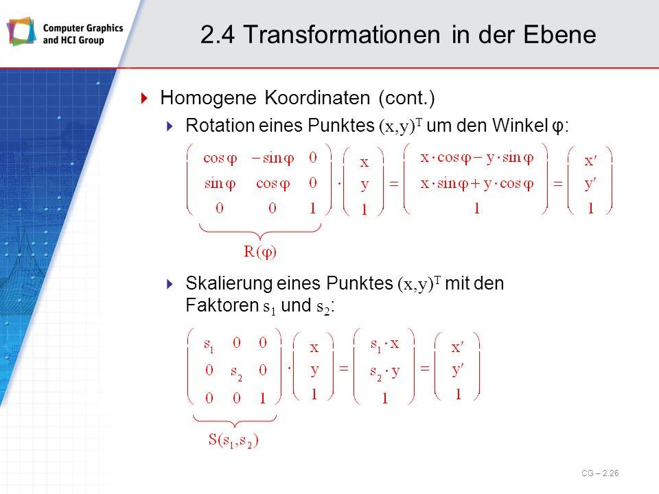 2.4 Transformationen in der Ebene Homogene Koordinaten (cont.) Rotation eines Punktes (x,y) T um den Winkel φ: Skalierung eines Punktes (x,y) T mit de