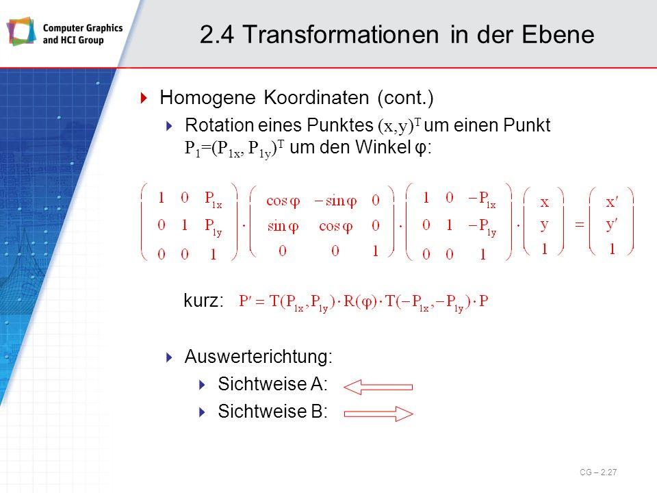 2.4 Transformationen in der Ebene Homogene Koordinaten (cont.) Rotation eines Punktes (x,y) T um einen Punkt P 1 =(P 1x, P 1y ) T um den Winkel φ: kur
