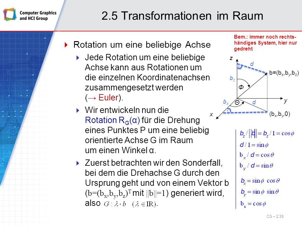 2.5 Transformationen im Raum Rotation um eine beliebige Achse Jede Rotation um eine beliebige Achse kann aus Rotationen um die einzelnen Koordinatenac
