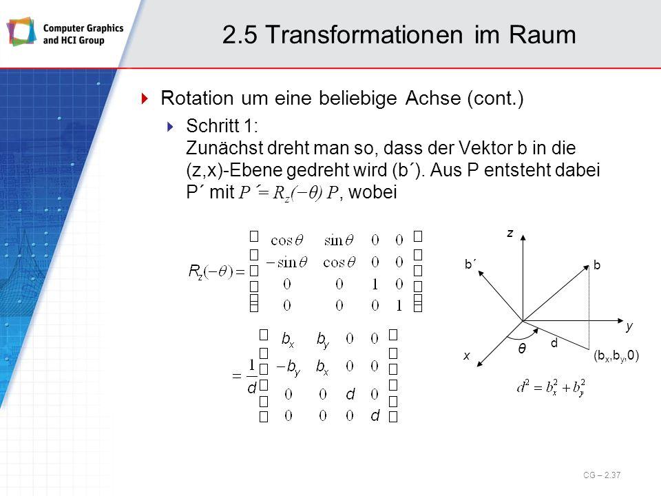 2.5 Transformationen im Raum Rotation um eine beliebige Achse (cont.) Schritt 1: Zunächst dreht man so, dass der Vektor b in die (z,x)-Ebene gedreht w