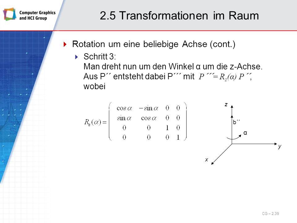 2.5 Transformationen im Raum Rotation um eine beliebige Achse (cont.) Schritt 3: Man dreht nun um den Winkel α um die z-Achse. Aus P´´ entsteht dabei