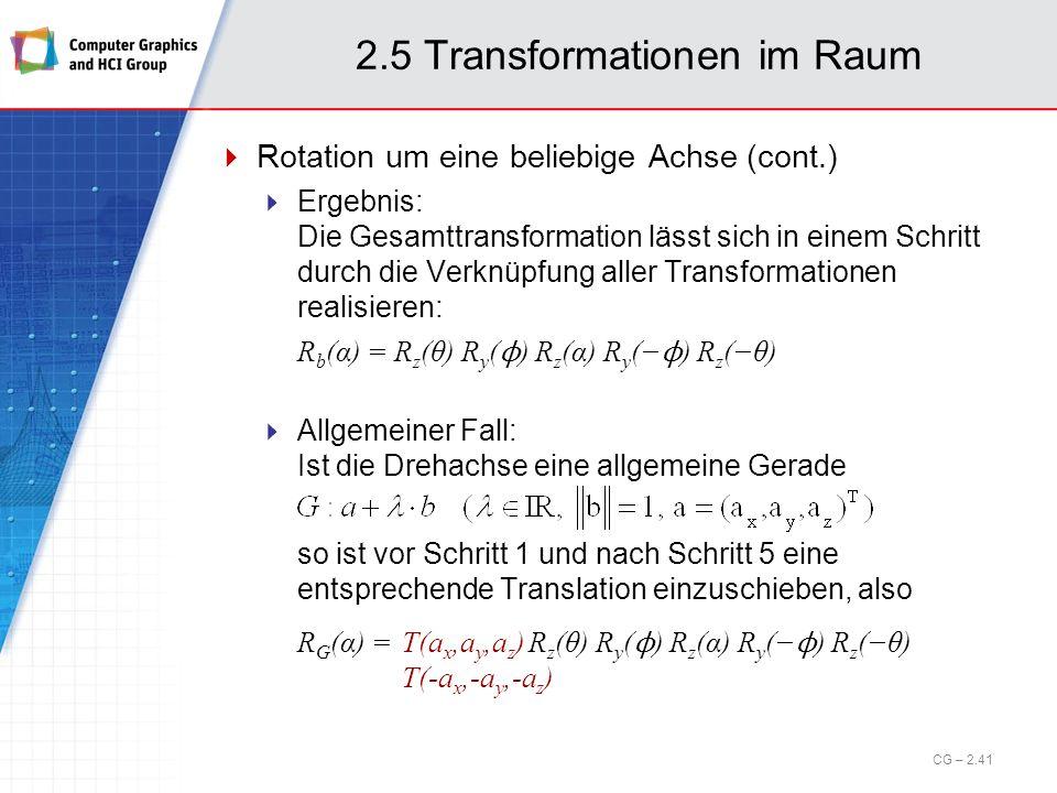 2.5 Transformationen im Raum Rotation um eine beliebige Achse (cont.) Ergebnis: Die Gesamttransformation lässt sich in einem Schritt durch die Verknüp