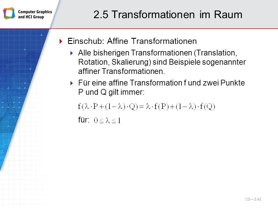 2.5 Transformationen im Raum Einschub: Affine Transformationen Alle bisherigen Transformationen (Translation, Rotation, Skalierung) sind Beispiele sog