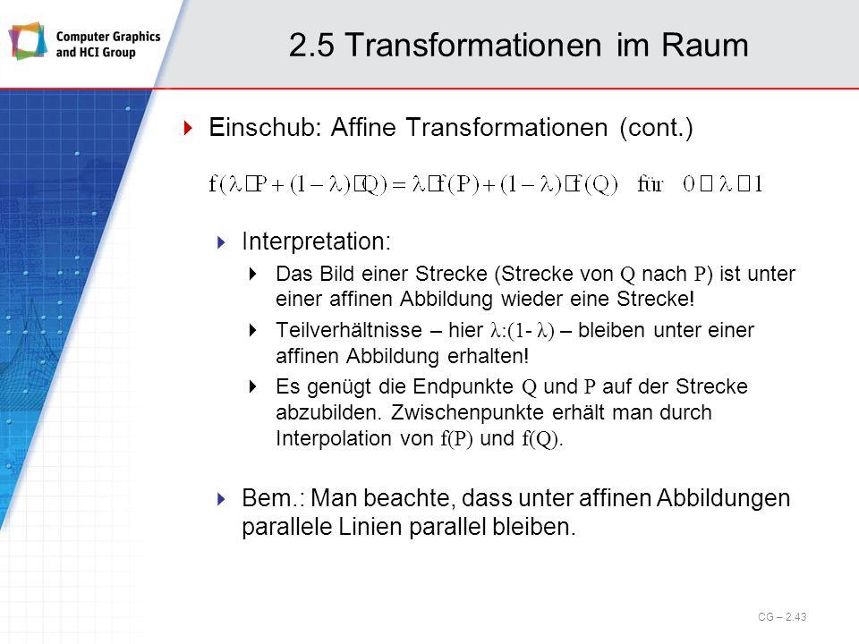 2.5 Transformationen im Raum CG – 2.43 Einschub: Affine Transformationen (cont.) Interpretation: Das Bild einer Strecke (Strecke von Q nach P ) ist un