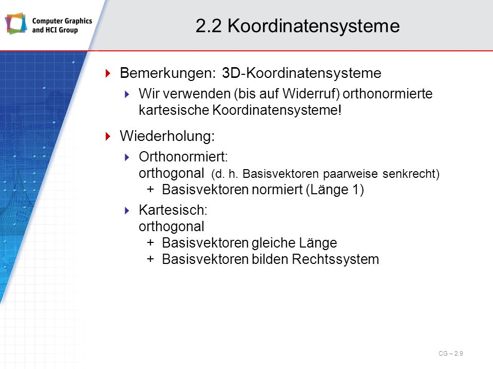 2.2 Koordinatensysteme Bemerkungen: 3D-Koordinatensysteme (cont.) Rechts-/Linkssystem.