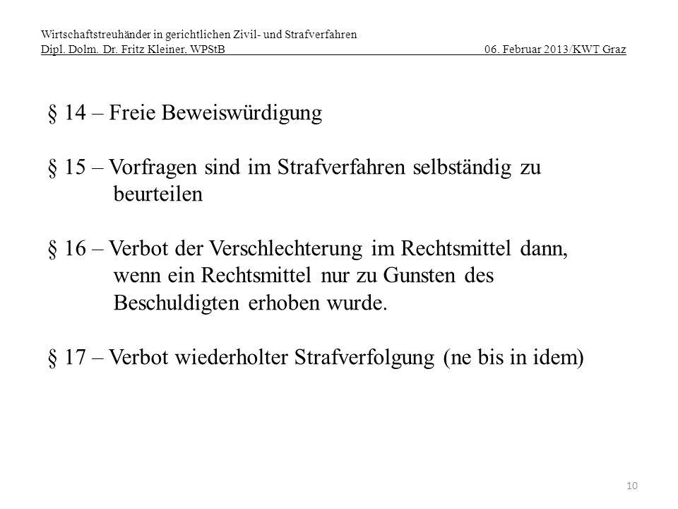 Wirtschaftstreuhänder in gerichtlichen Zivil- und Strafverfahren Dipl. Dolm. Dr. Fritz Kleiner, WPStB 06. Februar 2013/KWT Graz 10 § 14 – Freie Beweis
